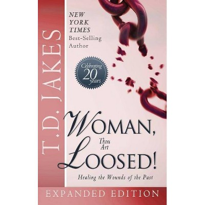 Woman Thou Art Loosed! Exp Ed - by  T D Jakes (Hardcover)