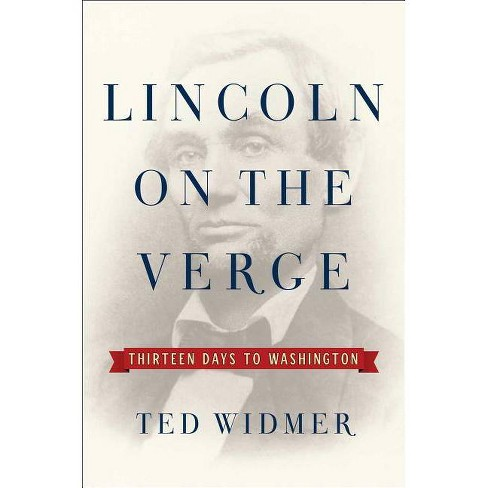 Lincoln on the Verge - by  Ted Widmer (Hardcover) - image 1 of 1