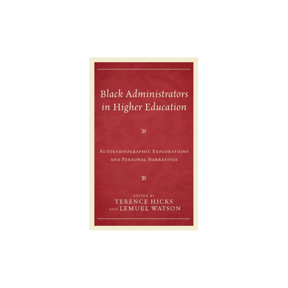 Black Administrators in Higher Education : Autoethnographic Explorations and Personal Narratives