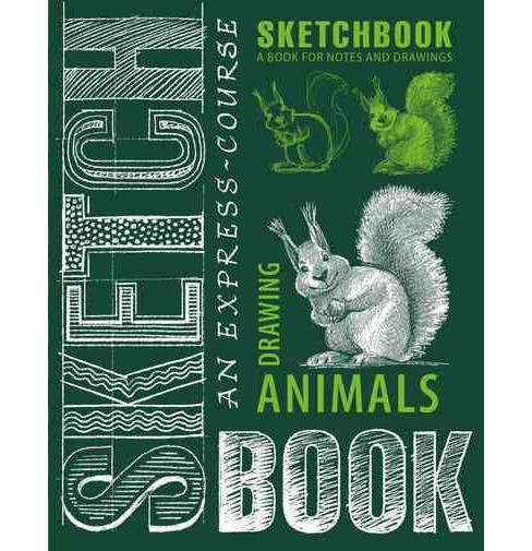 Express Course in Drawing Animals : Sketchbook A Book for Notes and Drawings (Hardcover) - image 1 of 1