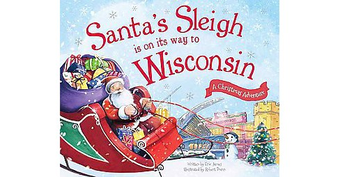 Santa's Sleigh Is on Its Way to Wisconsin ( Santa's Sleigh Is on Its Way: A Christmas Adventure) by Eric James - image 1 of 1