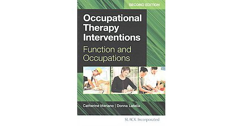 Occupational Therapy Interventions : Function and Occupations (Paperback) (Catherine Meriano & Donna - image 1 of 1