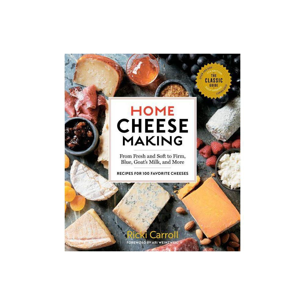 Home Cheese Making 4th Edition By Ricki Carroll Paperback