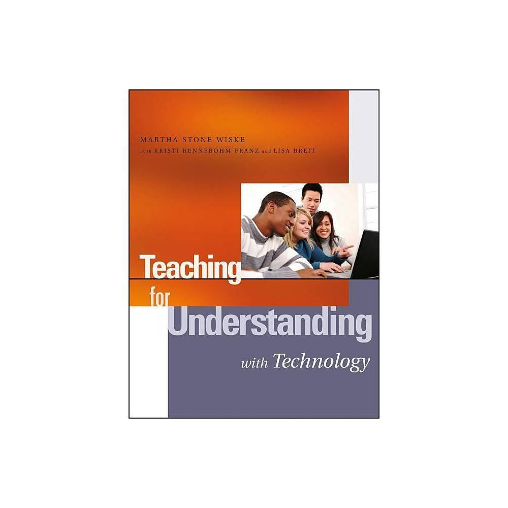 Teaching For Understanding With Technology Jossey Bass Education By Martha Stone Wiske Lisa Breit Paperback