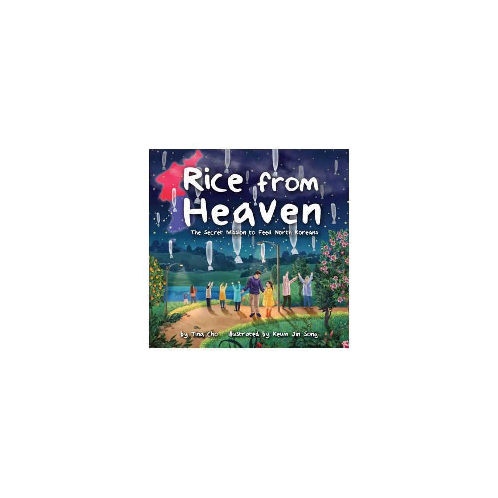 Rice from Heaven : The Secret Mission to Feed North Koreans - by Tina Cho (School And Library)