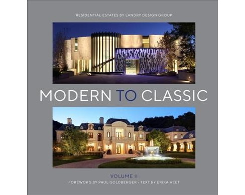 Modern to Classic : Residential Estates by Landry Design Group -  by Erika Heet (Hardcover) - image 1 of 1