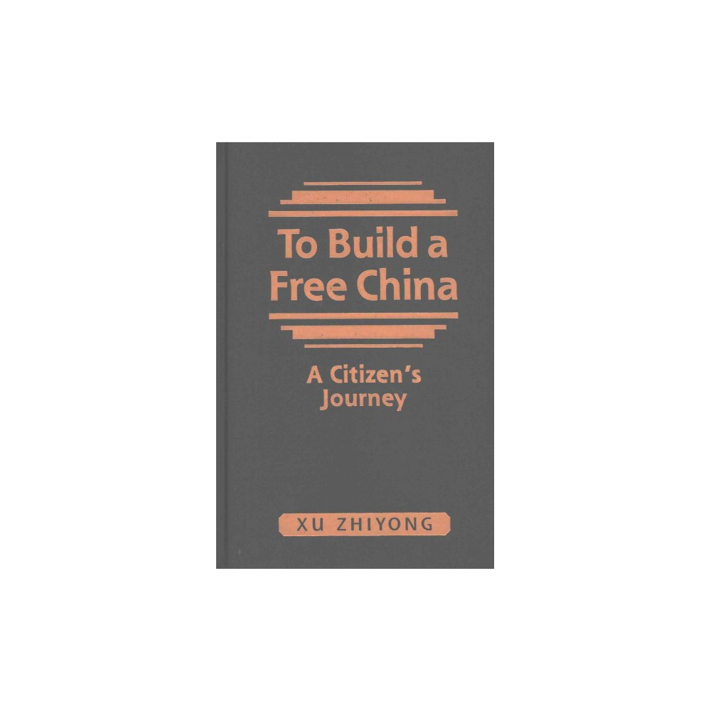 To Build a Free China : A Citizen's Journey (Hardcover) (Zhiyong Xu)