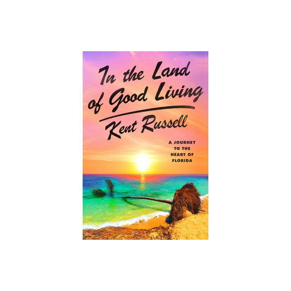 In The Land Of Good Living By Kent Russell Hardcover