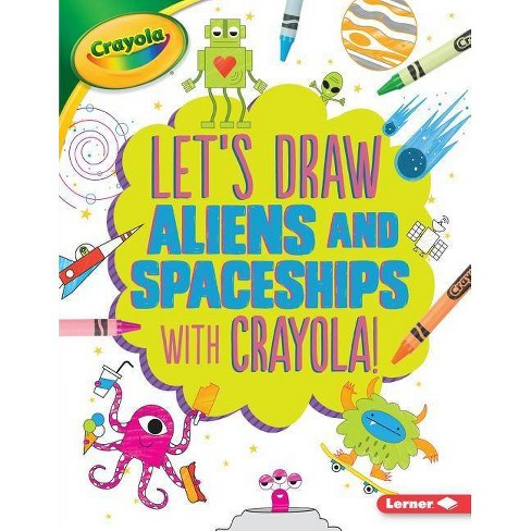 Let's Draw Aliens and Spaceships with Crayola (R) ! - (Let's Draw with Crayola (R) !) by  Kathy Allen - image 1 of 1