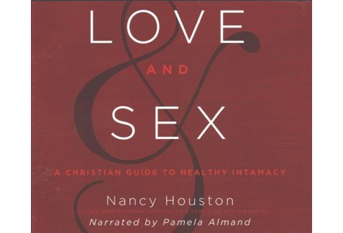 Love and Sex : A Christian Guide to Healthy Intimacy -  Unabridged by Nancy Houston (CD/Spoken Word) - image 1 of 1