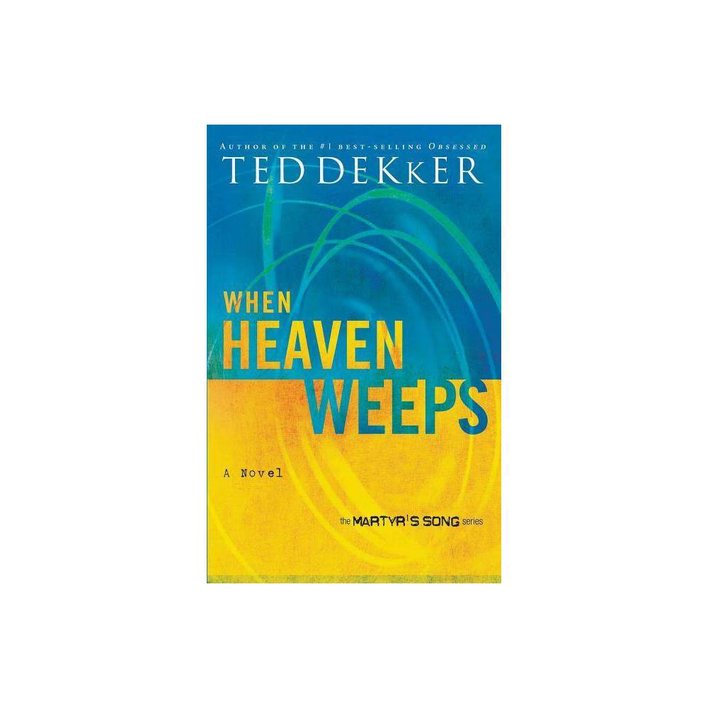 When Heaven Weeps Martyr S Song By Ted Dekker Paperback