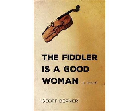 Fiddler Is a Good Woman -  by Geoff Berner (Paperback) - image 1 of 1
