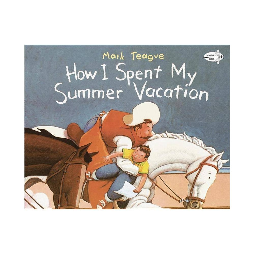 How I Spent My Summer Vacation Reprint Paperback By Mark Teague