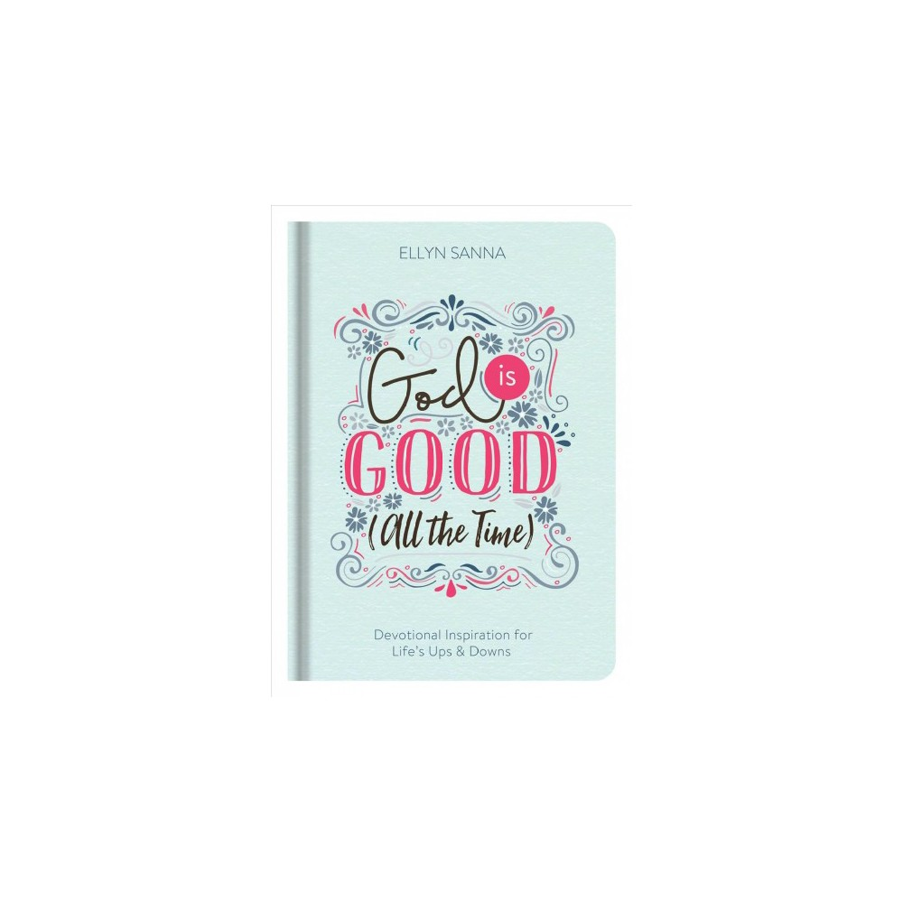 God Is Good (All the Time) : Devotional Inspiration for Life's Ups & Downs - by Rae Simons (Hardcover)