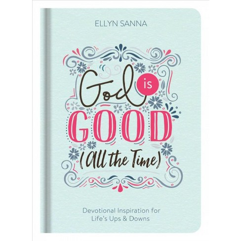 God Is Good All The Time Devotional Inspiration For Lifes Ups