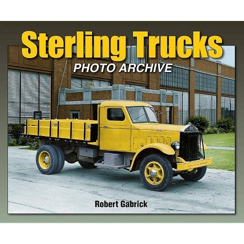 Sterling Trucks Photo Archive - (Photo Archives) by  Robert Gabrick (Paperback) - image 1 of 1
