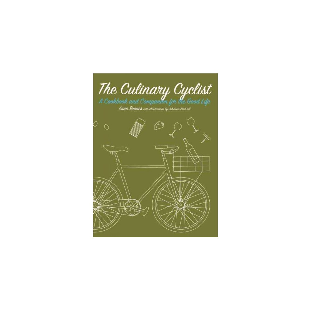 Culinary Cyclist : A Cookbook and Companion for the Good Life (Paperback) (Anna Brones)