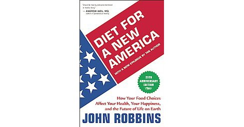 Diet for a New America : How Your Food Choices Affect Your Health, Your Happiness, and the Future of - image 1 of 1