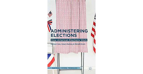Administering Elections : How American Elections Work (Hardcover) (Kathleen Hale & Robert Montjoy & - image 1 of 1