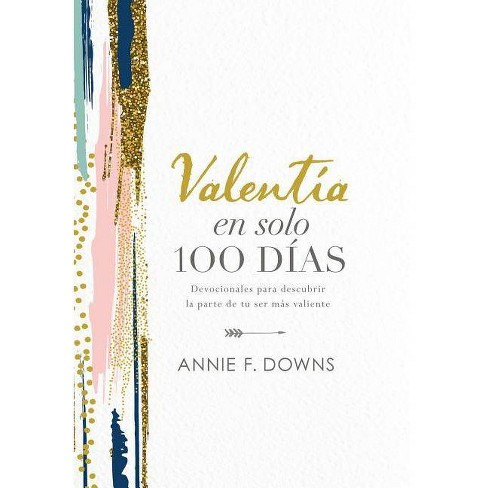 Valent�a En Solo 100 D�as - by  Annie F Downs (Hardcover) - image 1 of 1