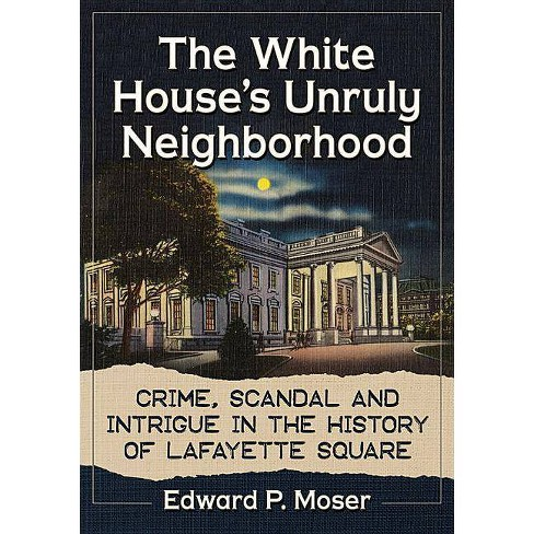 The White House's Unruly Neighborhood - by  Edward P Moser (Paperback) - image 1 of 1