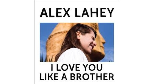 Alex Lahey - I Love You Like A Brother (Vinyl) - image 1 of 1