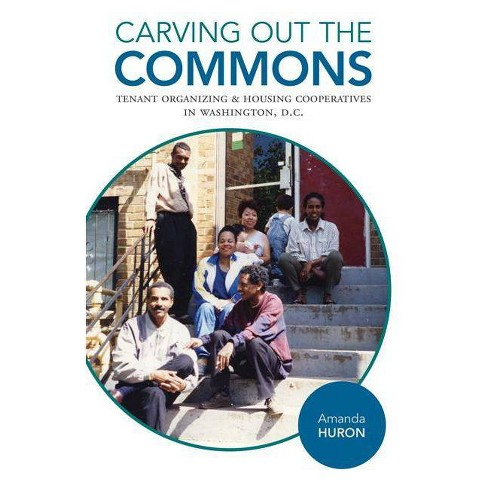 Carving Out the Commons - (Diverse Economies and Livable Worlds) by  Amanda Huron (Paperback) - image 1 of 1