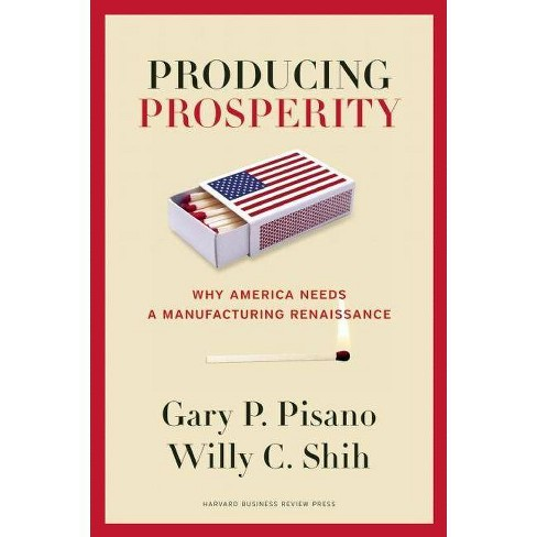 Producing Prosperity - by  Gary P Pisano & Willy C Shih (Hardcover) - image 1 of 1