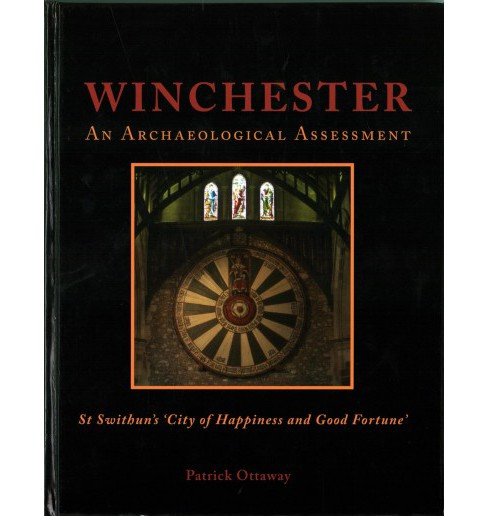 Winchester : St Swithun's 'City of Happiness and Good Fortune': An Archaeological Assessment (Hardcover) - image 1 of 1