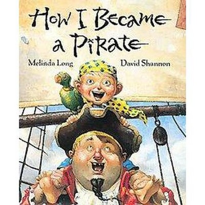 How I Became A Pirate ( IRMA S AND JAMES H BLACK AWARD FOR EXCELLENCE IN CHILDREN'S LITERATURE (AWARDS)) by Melinda Long (Hardcover)