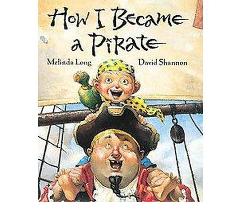 How I Became A Pirate ( IRMA S AND JAMES H BLACK AWARD FOR EXCELLENCE IN CHILDREN'S LITERATURE (AWARDS)) by Melinda Long - image 1 of 1