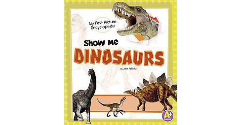 Show Me Dinosaurs ( My First Picture Encyclopedia) (Paperback) - image 1 of 1