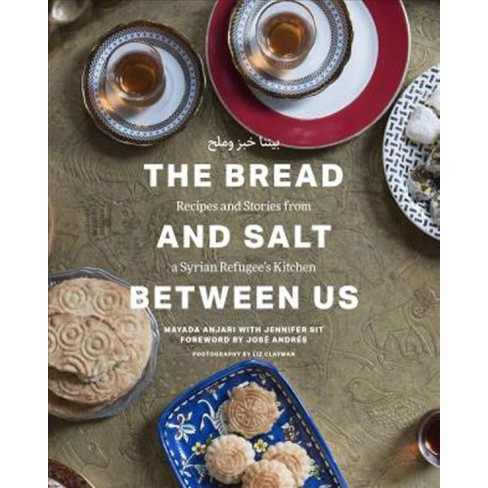 Bread And Salt Between Us Recipes And Stories From A Syrian