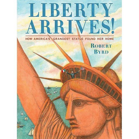 Liberty Arrives! - by  Robert Byrd (Hardcover) - image 1 of 1
