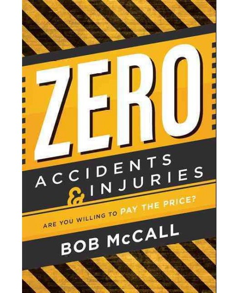Zero Accidents & Injuries : Are You Willing to Pay the Price? (Paperback) (Bob McCall) - image 1 of 1