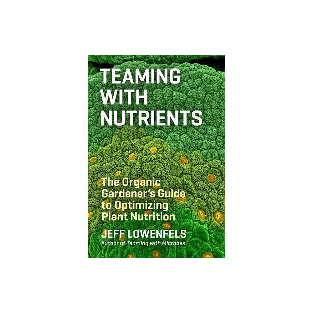 Teaming With Nutrients By Jeff Lowenfels Hardcover