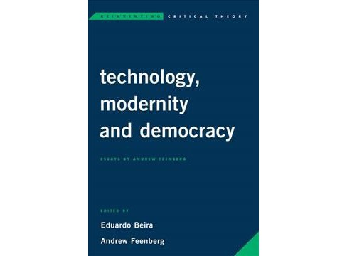 Technology, Modernity, and Democracy : Essays by Andrew Feenberg -  (Hardcover) - image 1 of 1
