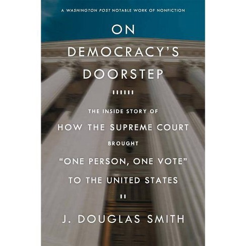 "On Democracy's Doorstep: The Inside Story of How the Supreme Court Brought ""one Person, One Vote"" to the - image 1 of 1"