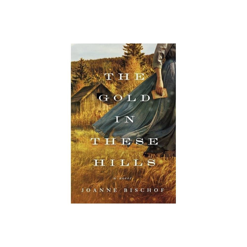 The Gold In These Hills By Joanne Bischof Paperback