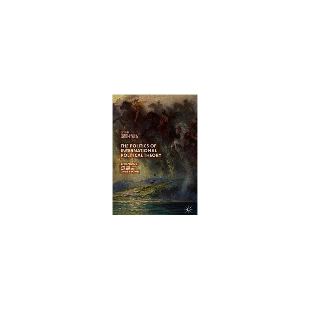 Politics of International Political Theory : Reflections on the Works of Chris Brown - (Hardcover)