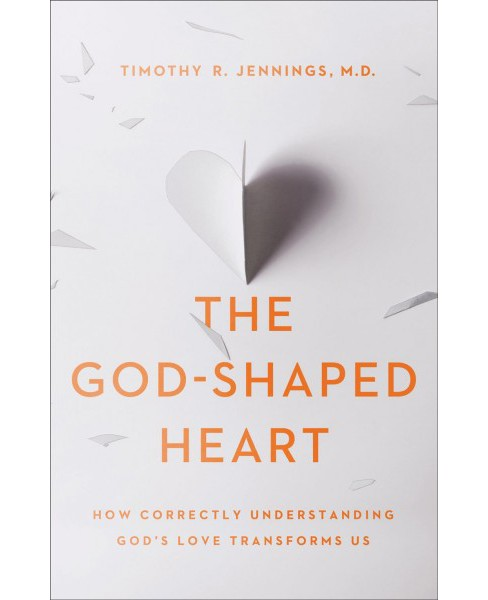 God-Shaped Heart : How Correctly Understanding God's Love Transforms Us (Paperback) (M.d. Timothy R. - image 1 of 1