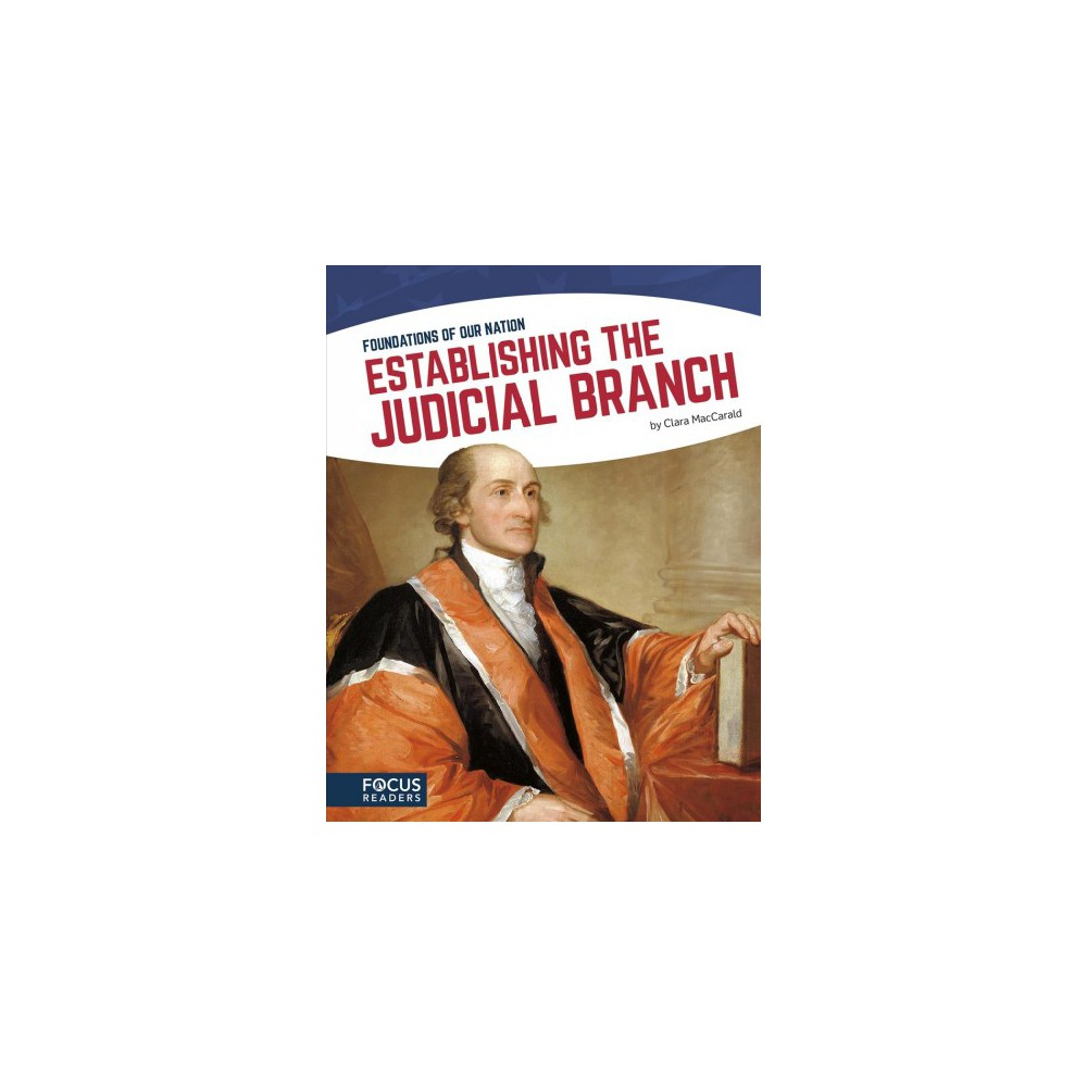 Establishing the Judicial Branch - by Clara MacCarald (Paperback)