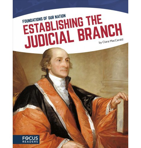 Establishing the Judicial Branch -  by Clara MacCarald (Hardcover) - image 1 of 1
