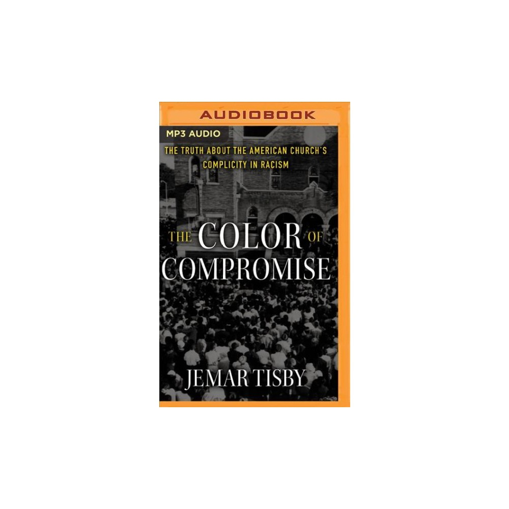 Color of Compromise : The Truth About the American Church's Complicity in Racism - MP3 Una (MP3-CD)