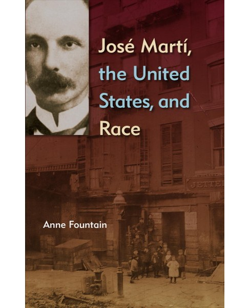 José Martí, the United States, and Race (Reprint) (Paperback) (Anne Fountain) - image 1 of 1