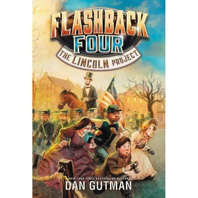 Flashback Four #1: The Lincoln Project - by  Dan Gutman (Paperback)