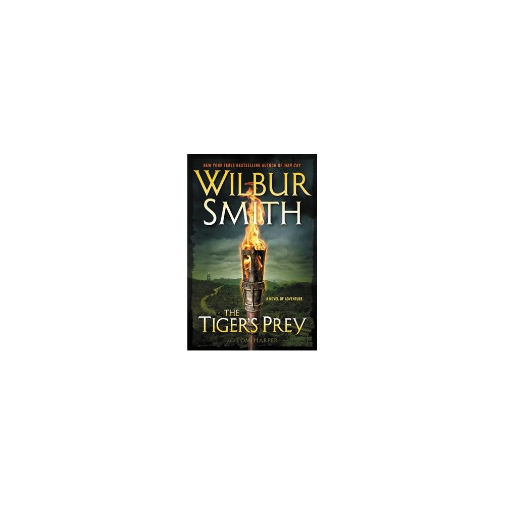 Tiger's Prey : A Novel of Adventure - by Wilbur A. Smith & Tom Harper (Hardcover)