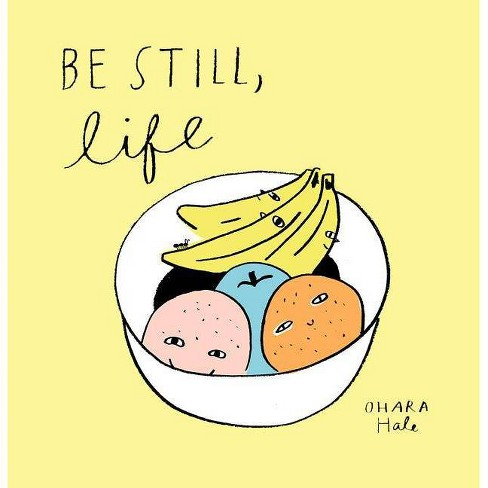Be Still, Life - by  Ohara Hale (Hardcover) - image 1 of 1
