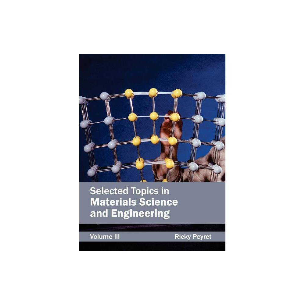 Selected Topics in Materials Science and Engineering: Volume Iii - (Hardcover)