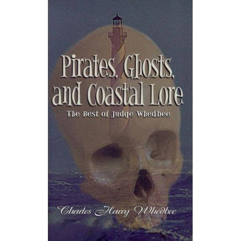 Pirates, Ghosts, and Coastal Lore - by  Charles Harry Whedbee (Hardcover) - image 1 of 1